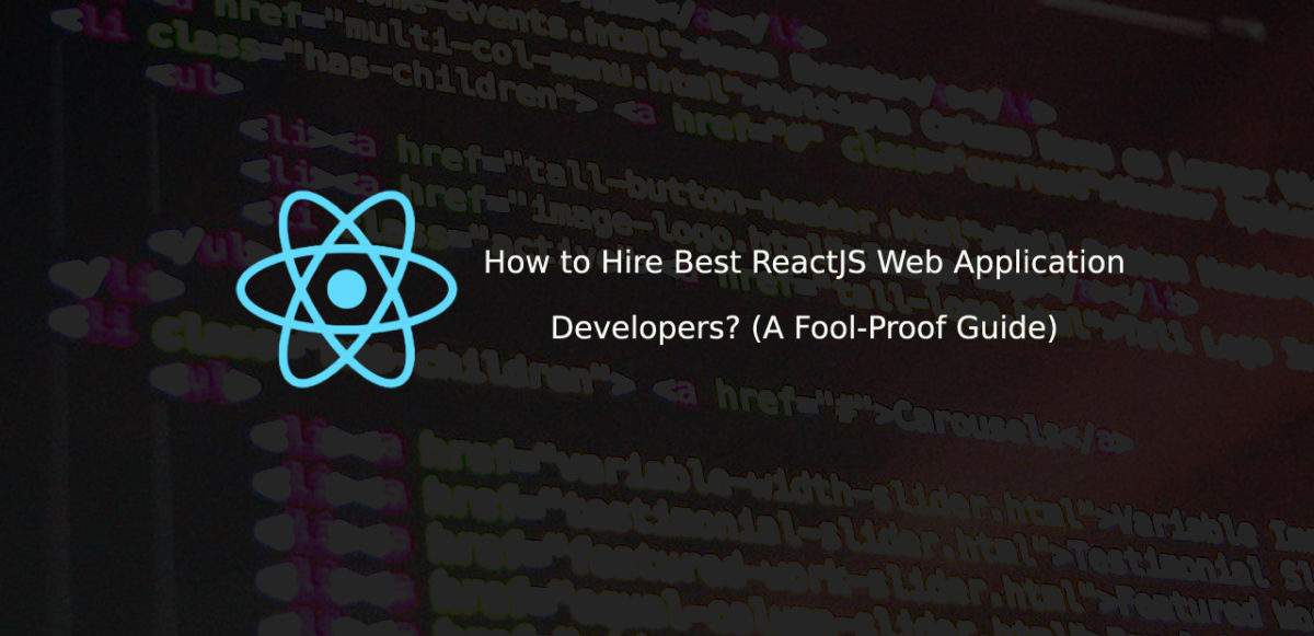 How to Hire Best ReactJS Web Application Developers? (A Fool-Proof